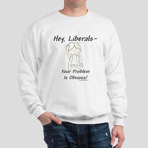 """Liberal's Problem"" Sweatshirt"