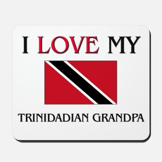 I Love My Trinidadian Grandpa Mousepad