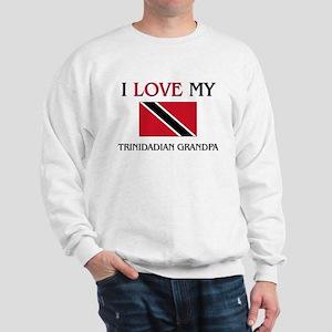 I Love My Trinidadian Grandpa Sweatshirt