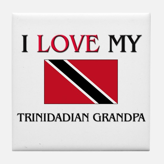 I Love My Trinidadian Grandpa Tile Coaster