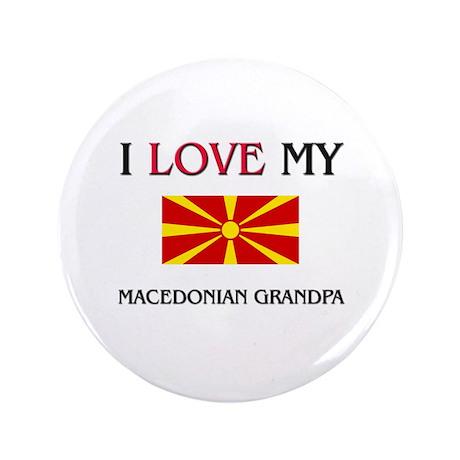 "I Love My Macedonian Grandpa 3.5"" Button"