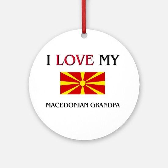 I Love My Macedonian Grandpa Ornament (Round)