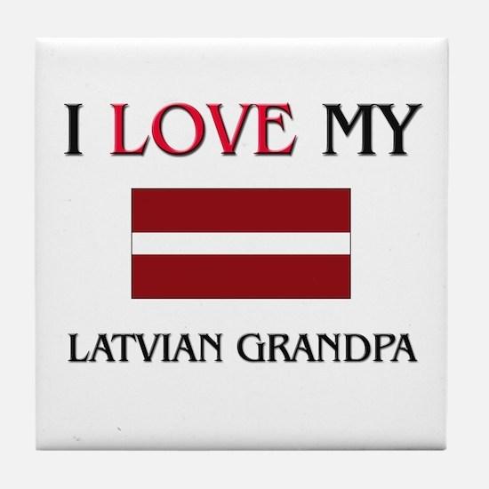 I Love My Latvian Grandpa Tile Coaster