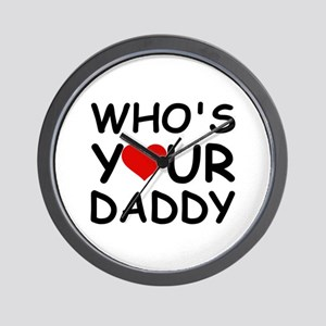 WHO'S YOUR DADDY Wall Clock