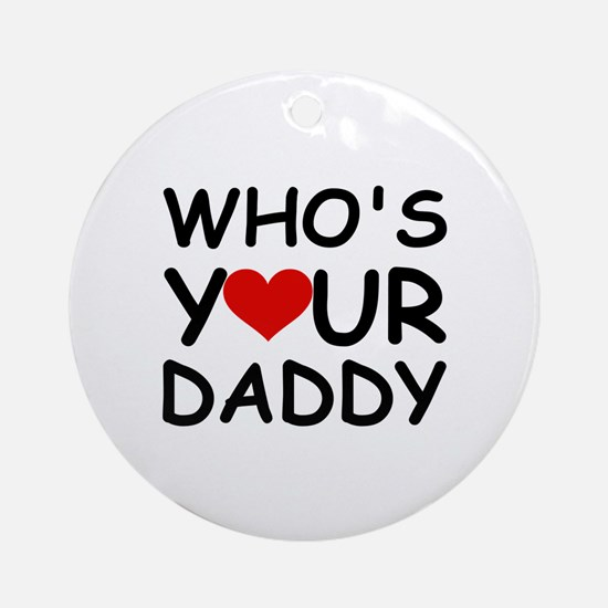 WHO'S YOUR DADDY Ornament (Round)