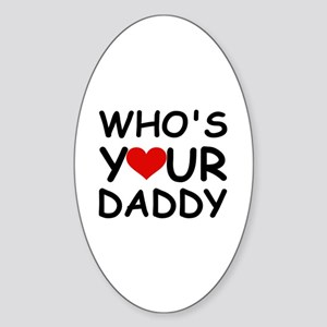 WHO'S YOUR DADDY Oval Sticker