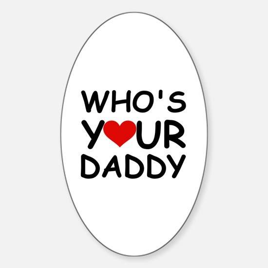 WHO'S YOUR DADDY Oval Decal