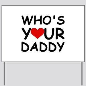 WHO'S YOUR DADDY Yard Sign