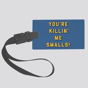 You're Killin Me Smalls Large Luggage Tag