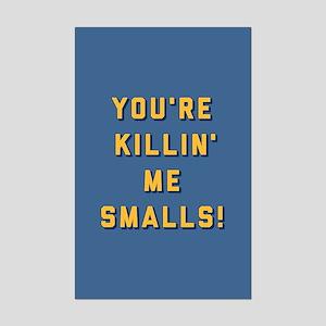 You're Killin Me Smalls Mini Poster Print