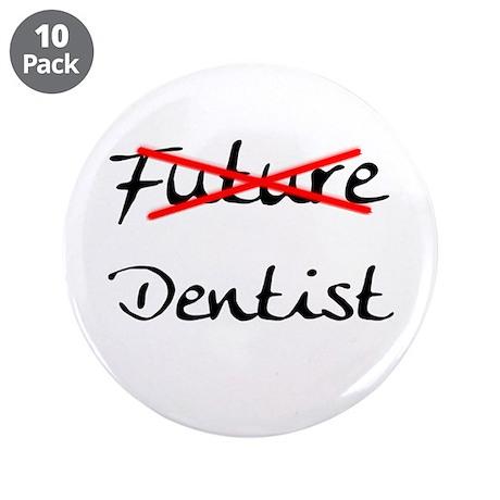 "No Longer Future Dentist 3.5"" Button (10 pack)"