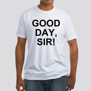 Good Day, Sir! Fitted T-Shirt