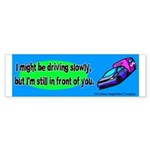 Might be Driving Slowly Bumper Sticker