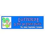 Lottery A Tax On Stupid People Bumper Sticker