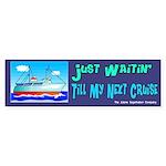 Just Waitin' Till My Next Cruise Bumper Sticker