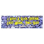 I have a Rock Garden Bumper Sticker