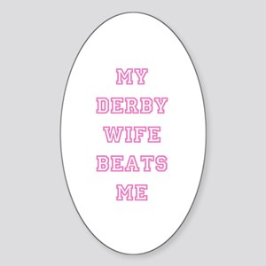 My Derby Wife Beats Me Oval Sticker
