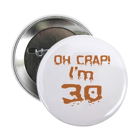 """Oh Crap! I'm 30 2.25"""" Button"""