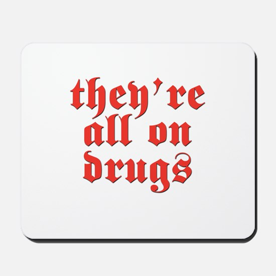 They're all on drugs 4 black Mousepad
