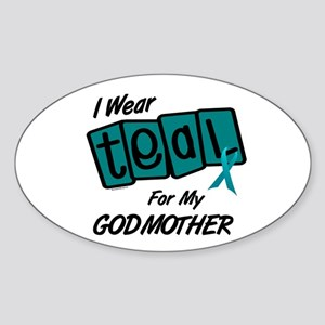I Wear Teal For My Godmother 8.2 Oval Sticker