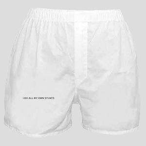 I Do All My Own Stunts Boxer Shorts