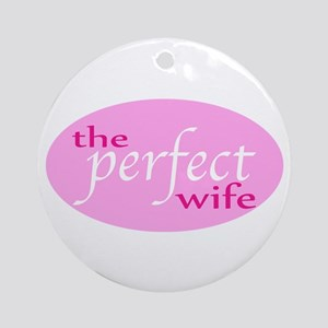 The Perfect Wife Ornament (Round)
