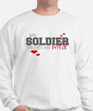 Soldier drives me wild Sweatshirt