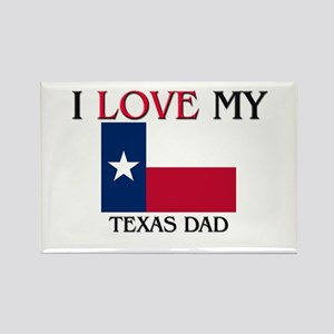 I Love My Texas Dad Rectangle Magnet