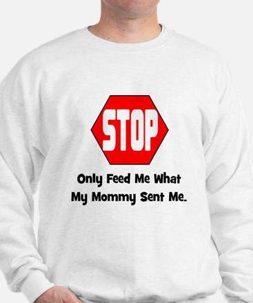 Only Feed Me What Mommy Sent Sweatshirt