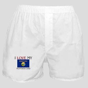 I Love My Montana Dad Boxer Shorts