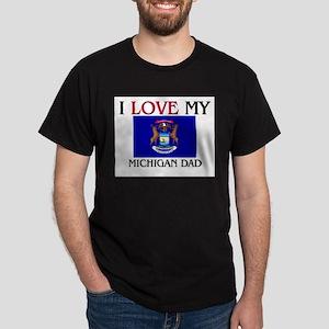I Love My Michigan Dad Dark T-Shirt
