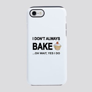 I Don't Always Bake, Oh Wait iPhone 8/7 Tough Case