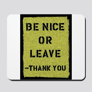Be Nice Or Leave Mousepad