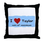 HAPPY 4OTH ANNIVERSARY TAYLOR Throw Pillow