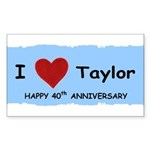 HAPPY 4OTH ANNIVERSARY TAYLOR Rectangle Sticker 1