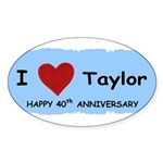 HAPPY 4OTH ANNIVERSARY TAYLOR Oval Sticker