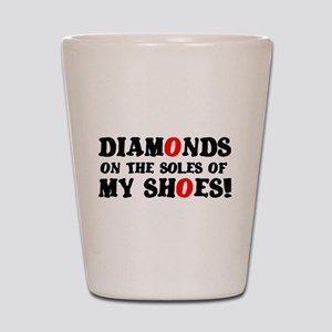 DIAMONDS ON THE SOLES OF MY SHOES! Shot Glass