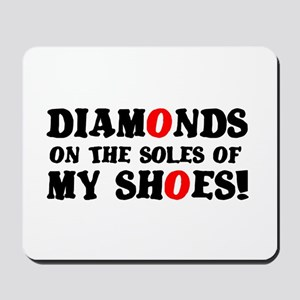 DIAMONDS ON THE SOLES OF MY SHOES! Mousepad