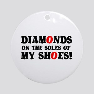 DIAMONDS ON THE SOLES OF MY SHOES! Round Ornament