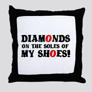 DIAMONDS ON THE SOLES OF MY SHOES! Throw Pillow