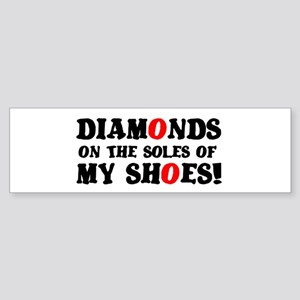 DIAMONDS ON THE SOLES OF MY SHOES! Bumper Sticker