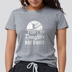 I can't My daughter has Dance T-shirt T-Shirt