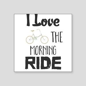 I Love The Morning Ride Sticker