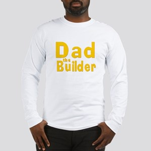 Dad the Builder Long Sleeve T-Shirt