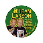 """Team Larson 3.5"""" Button"""