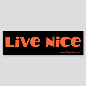 Live Nice Bumper Sticker
