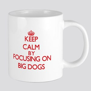 Keep Calm by focusing on Big Dogs Mugs