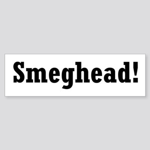 Smeghead!: Bumper Sticker