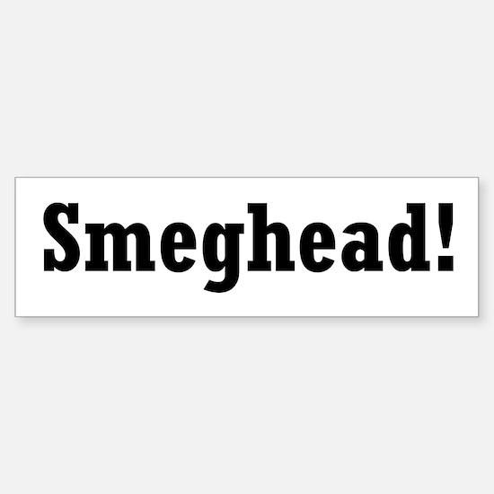 Smeghead!: Bumper Bumper Bumper Sticker