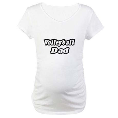 """""""Volleyball Dad"""" Maternity T-Shirt"""
